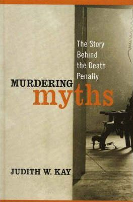 Murdering Myths  The Story Behind the Death Penalty