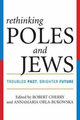 Rethinking Poles and Jews: Troubled Past, Brighter Future