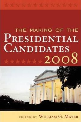 The Making of the Presidential Candidates 2008