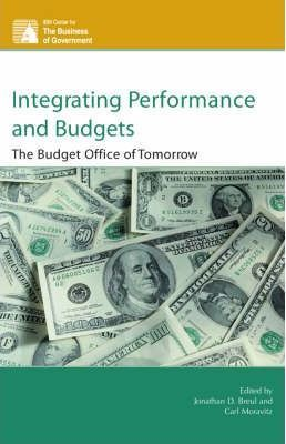 Integrating Performance and Budgets: The Budget Office of Tomorrow