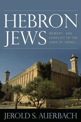 Hebron Jews  Memory and Conflict in the Land of Israel