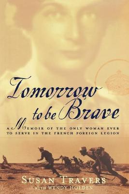 Tomorrow to Be Brave - Susan Travers, Wendy Holden