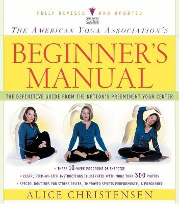The American Yoga Association Beginner's Manual Fully Revised and Updated – Alice Christensen