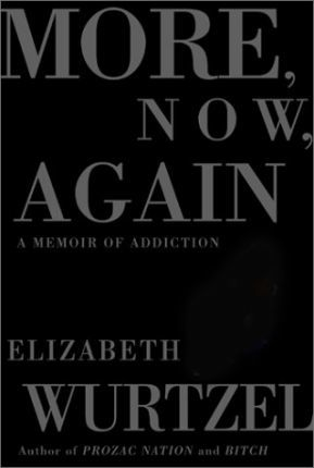 More, Now, Again : A Memoir of Addiction / Elizabeth Wurtzel.