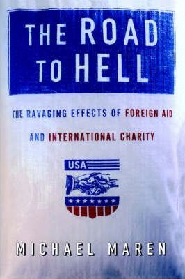 Road to Hell the Ravaging Effects of Foreign Aid and INT Charity
