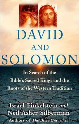 David and Solomon: In Search of the Bible's Sacred Kings and Roots of Western Tradition