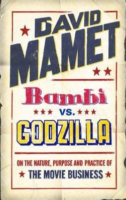 Bambi Vs. Godzilla : On the Nature, Purpose, and Practice of the Movie Business