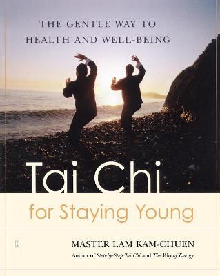 Tai Chi for Staying Young : The Gentle Way to Health and Well-being