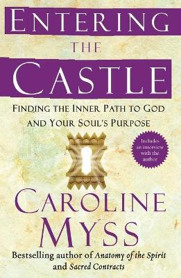 Entering the Castle : Finding the Inner Path to God and Your Soul's Purpose