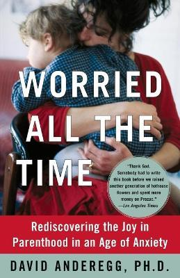 Beyond Worried All the Time: Rediscovering the Joy in Parenthood