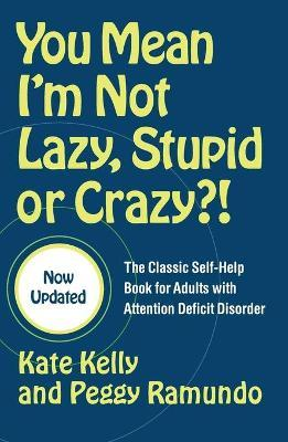You Mean I'm Not Lazy, Stupid or Crazy?! : The Classic Self-help Book for Adults with Attention Deficit Disorder