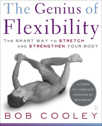 The Genius of Flexibility : The Smart Way to Stretch and Strengthen Your Body – Robert Donald Cooley