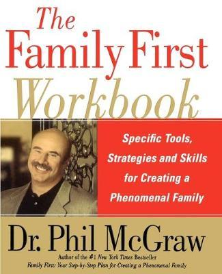 The Family First Workbook : Specific Tools, Strategies, and Skills for Creating a Phenomenal Family