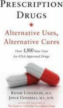 Prescription Drugs: Alternative Uses, Alternative Cures: Over 1,500 New Uses for Fda-Approved Drugs