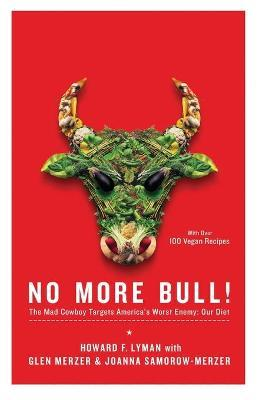 No More Bull: The Mad Cowboy Targets America's Worst Enemy: Our Diet