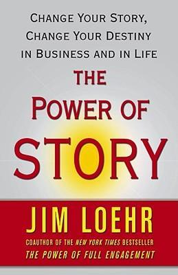 The Power of Story : Change Your Story, Change Your Destiny in Business and in Life