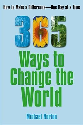 365 Ways to Change the World  How to Make a Difference-- One Day at a Time
