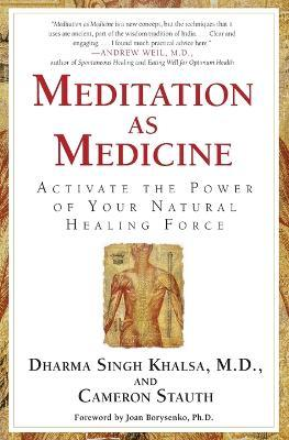 Meditation As Medicine  Activate the Power of Your Natural Healing Force