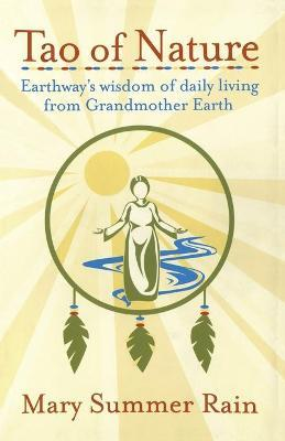 Tao of Nature : Earthway's Wisdom of Daily Living from Grandmother Earth