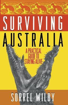 Surviving Australia : A Practical Guide to Staying Alive