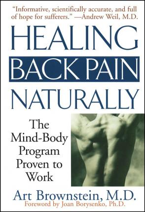 Healing Back Pain Naturally : The Mind Body Program Proven to Work