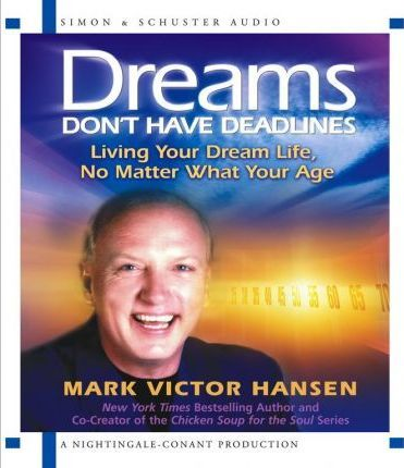 Dreams Don't Have Deadlines  Living Your Dream Life, No Matter What Your Age