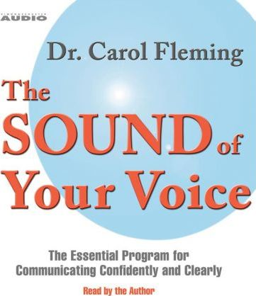 The Sound Of Your Voice: The Essential Program For Communicating Confidently and Clearly