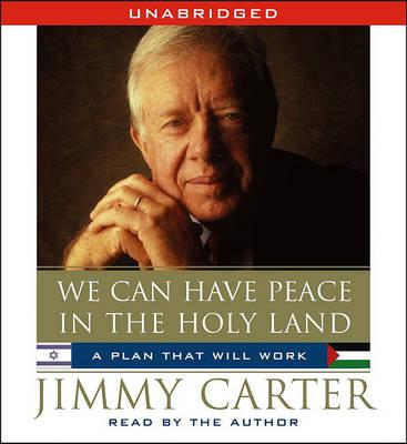 We Can Have Peace in the Holy Land : A Plan That Will Work