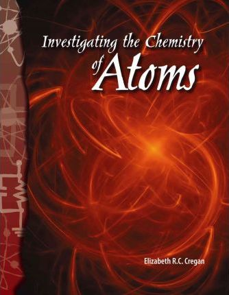 investigating the chemistry of atoms cregan elizabeth