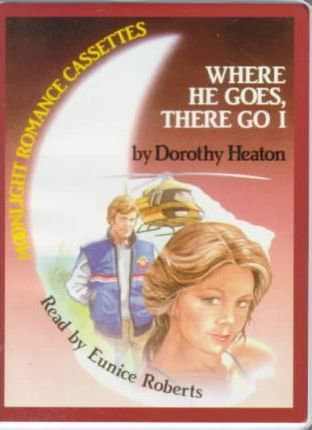 Where He Goes, There Go I: Complete & Unabridged