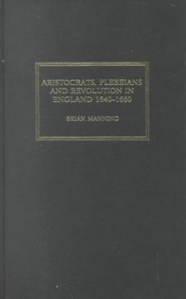 Aristocrats, Plebeians and Revolution in England, 1640-60