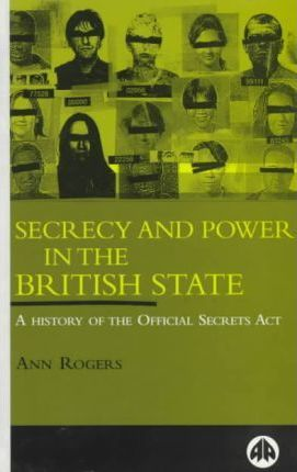 Secrecy and Power in the British State