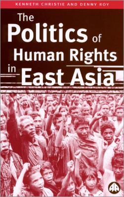 The Politics of Human Rights in East Asia