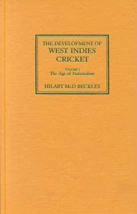 The Development of West Indies Cricket: The Age of Nationalism v. 1