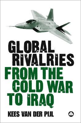 Global Rivalries From the Cold War to Iraq