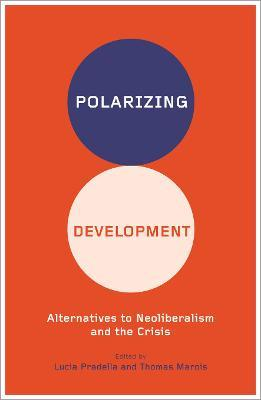 Polarizing Development: Alternatives to Neoliberalism and the Crisis