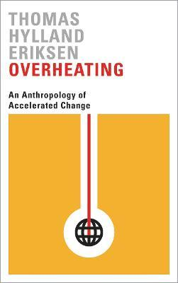 Overheating : An Anthropology of Accelerated Change