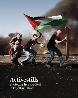 Activestills: Photography as Protest in Palestine/Israel
