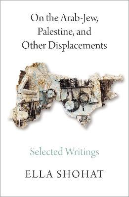 On the Arab-Jew, Palestine, and Other Displacements