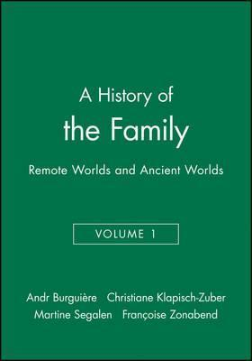 A History of the Family: Remote Worlds and Ancient Worlds v. 1
