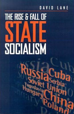 The Rise and Fall of State Socialism