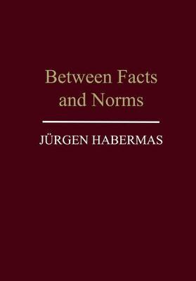 Between Facts and Norms : Contributions to a Discourse Theory of Law and Democracy
