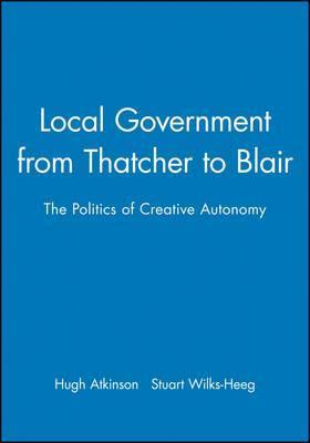 Local Government from Thatcher to Blair