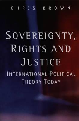 Sovereignty, Rights and Justice - International Political Theory Today