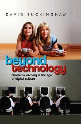 Beyond Technology : Children's Learning in the Age of Digital Culture