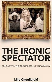 The Ironic Spectator - Solidarity in the Age of Post-humanitarianism