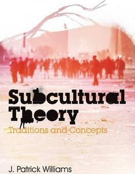 Subcultural Theory : Traditions & Concepts