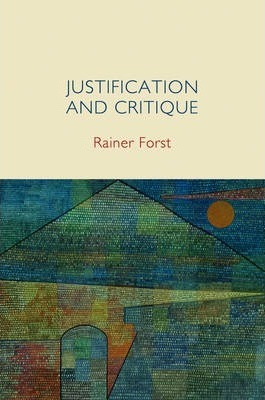 Justification and Critique - Towards a Critical Theory of Politics
