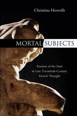 Mortal Subjects - Passions of the Soul in Late Twentieth-century French Thought