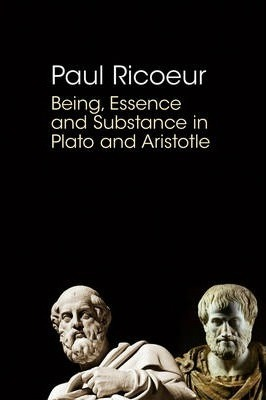 Being, Essence and Substance in Plato and Aristotle
